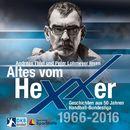 Altes vom Hexxer - Geschichten aus 50 Jahren Handball-Bundesliga (Ungekürzte Lesung)/Erik Eggers