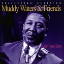 Goin' Way Back/Muddy Waters & Friends