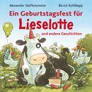 Ein Geburtstagsfest für Lieselotte und andere Geschichten (Ungekürzte Lesung mit Musik)/Alexander Steffensmeier
