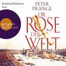 Die Rose der Welt (Autorisierte Lesefassung)/Peter Prange