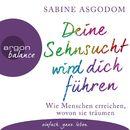 Deine Sehnsucht wird dich führen - Wie Menschen erreichen, wovon sie träumen (Autorinnenlesung)/Sabine Asgodom