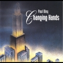 Changing Hands/Paul Bley