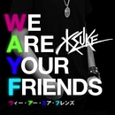 WE ARE YOUR FRIENDS feat. George Horga Jr./KSUKE