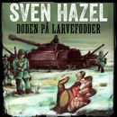 Døden på larvefødder - Sven Hazels krigsromaner 2 (uforkortet)/Sven Hazel