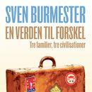 En verden til forskel - tre familier, tre civilisationer (uforkortet)/Sven Burmester