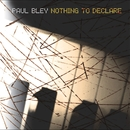 Nothing to Declare/Paul Bley