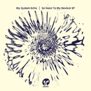 So Near To My Revival EP/My System Echo