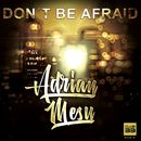 Don't Be Afraid/Adrian Mesu