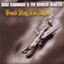Good Day For Dyin'/Beau Kavanagh & The Broken Hearted