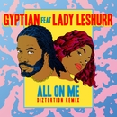 All On Me (feat. Lady Leshurr) [Diztortion Remix]/Gyptian