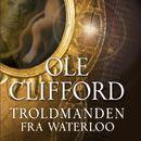 Troldmanden fra Waterloo (uforkortet)/Ole Clifford