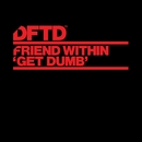 Get Dumb/Friend Within