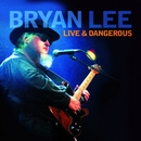 Live and Dangerous/Bryan Lee
