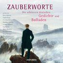 Zauberworte - Die schönsten deutschen Gedichte und Balladen (Ungekürzte Lesung)/Diverse Autoren