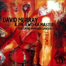 Gwotet (feat. Pharoah Sanders)/David Murray & The Gwo-Ka Masters