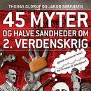 45 myter og halve sandheder om 2. Verdenskrig - 45 myter og halve sandheder 1 (uforkortet)/Jakob Sørensen