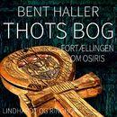 Thots Bog. Fortaellingen om Osiris (uforkortet)/Bent Haller