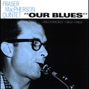 Our Blues: Recorded 1962-1963/Fraser MacPherson Quintet