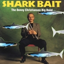 Shark Bait/Denny Christianson Big Band