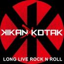 Long Live Rock N Roll/Kikan X Kotak