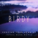 Keeping Your Head Up (Jonas Blue Remix) [Radio Edit]/Birdy