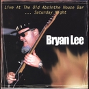 Live at the Old Absinthe House ...Saturday Night/Bryan Lee