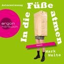 In die Füße atmen (Gekürzte Fassung)/Mark Welte