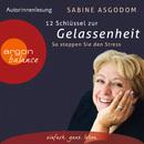 12 Schlüssel zur Gelassenheit - So stoppen Sie den Stress (Gekürzte Fassung)/Sabine Asgodom