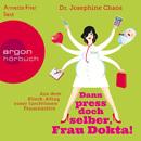 Dann press doch selber, Frau Dokta! - Aus dem Klinik-Alltag einer furchtlosen Frauenärztin (Gekürzte Fassung)/Dr. Josephine Chaos