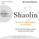 Shaolin - Du musst nicht kämpfen, um zu siegen (Gekürzte Fassung)/Bernhard Moestl