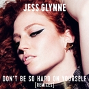 Don't Be So Hard On Yourself (Remixes)/Jess Glynne