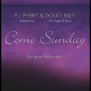 Come Sunday: Songs of Spirituality/P.J. Perry & Douglas Riley