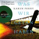 Was wir getan haben (Gekürzte Lesung)/Karen Perry