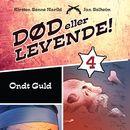 Død eller levende!, bind 4: Ondt guld (uforkortet)/Kirsten Sonne Harild