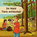 Im Wald Tiere entdecken (Wissen Hörspiel)/Lorenz Hoffmann