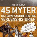 45 myter og halve sandheder, bind 2: 45 myter og halve sandheder fra verdenshistorien (uforkortet)/Thomas Oldrup
