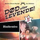 Død eller levende!, bind 5: Blodbrødre (uforkortet)/Kirsten Sonne Harild