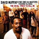 The Devil Tried To Kill Me (feat. Taj Mahal)/David Murray & The Gwo-Ka Masters
