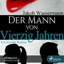 Der Mann von vierzig Jahren (Ungekürzt)/Jakob Wassermann