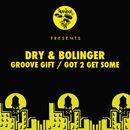 Groove Gift / Got 2 Get Some/Dry & Bolinger