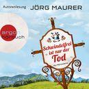 Schwindelfrei ist nur der Tod - Alpenkrimi (Autorenlesung)/Jörg Maurer