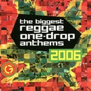 The Biggest Reggae One-Drop Anthems 2006/VARIOUS ARTISTS