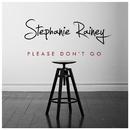 Please Don't Go/Stephanie Rainey