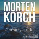 I morgen får vi sol (uforkortet)/Morten Korch