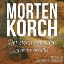 Det største i verden og andre noveller (uforkortet)/Morten Korch