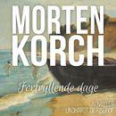 Fortryllende dage (uforkortet)/Morten Korch