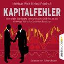 Kapitalfehler - Wie unser Wohlstand vernichtet wird und warum wir ein neues Wirtschaftsdenken brauchen/Matthias Weik, Marc Friedrich