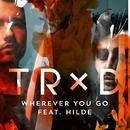 Wherever You Go/TRXD, Hilde