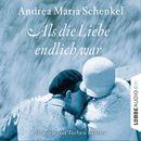 Als die Liebe endlich war/Andrea Maria Schenkel