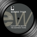 Playlist: The Best Of The EastWest Years/Bonnie Tyler